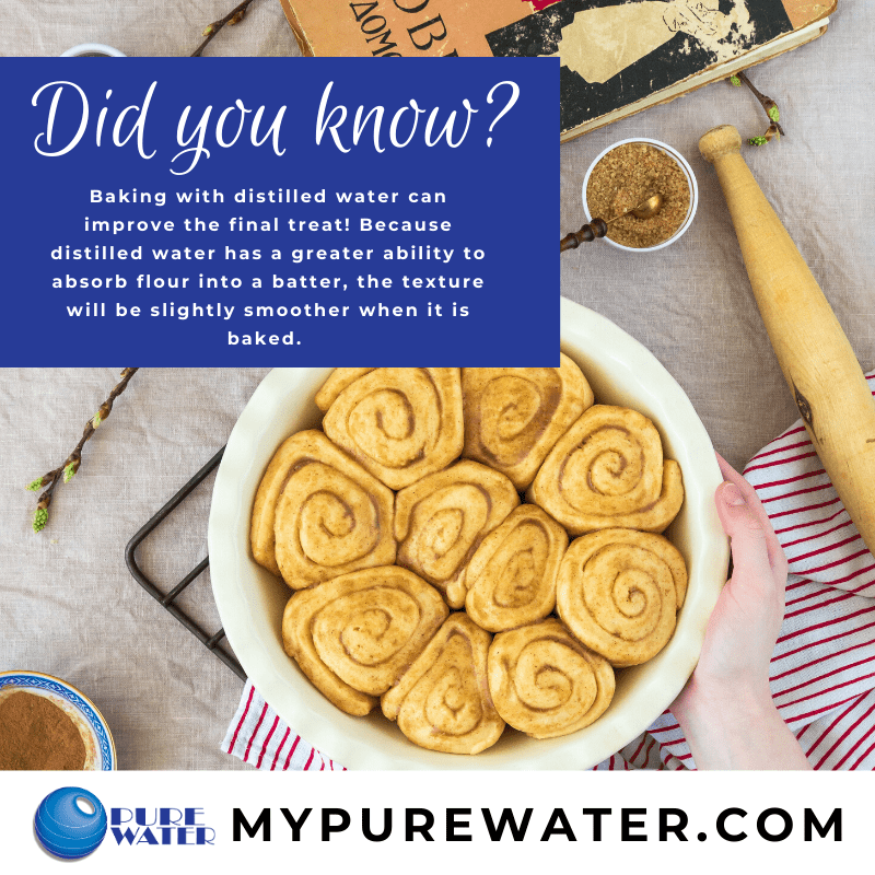 Did you know? Distilled water helps absorb flour into batter for baked goods.