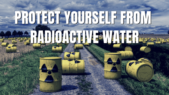 Protect Yourself From Radioactive Water