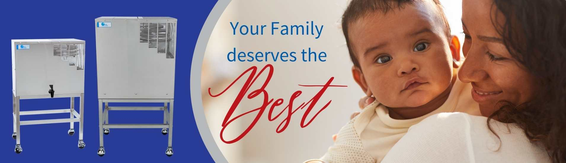 Your family deserves only the best water